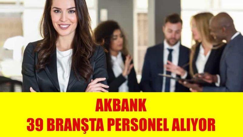 Akbank 39 Branşta Personel Alımı Yapıyor