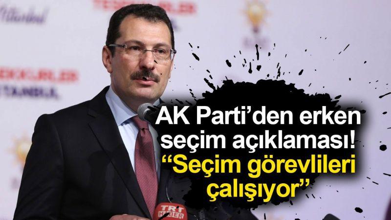 """AK Parti'den erken seçim açıklaması! """"Seçim görevlileri çalışıyor"""""""