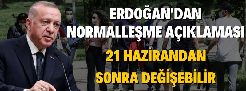 Erdoğan'dan Normalleşme Açıklaması; 21 Hazirandan Sonra Değişebilir