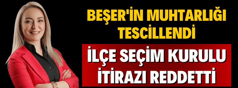 Beşer'in Muhtarlığı Tescillendi; İlçe Seçim Kurulu İtirazı Reddetti