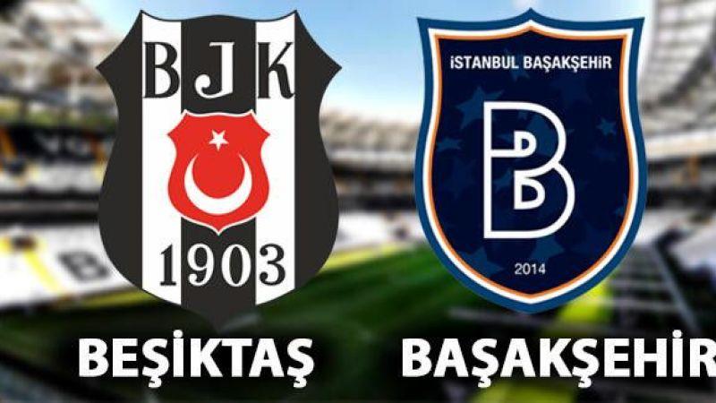 Dev maçta ilk 11'ler belli oldu Beşiktaş- Başakşehir