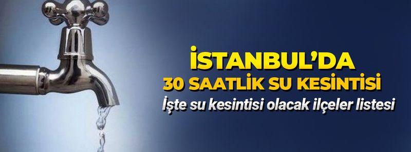 İstanbul'da 6 ilçede 30 saatlik su kesintisi yapılacak! Su kesintisi olacak ilçeler listesi!