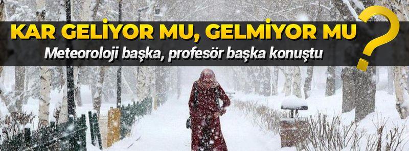 Kar geliyor mu gelmiyor mu? Meteoroloji başka profesör başka konuştu kafalar karıştı!