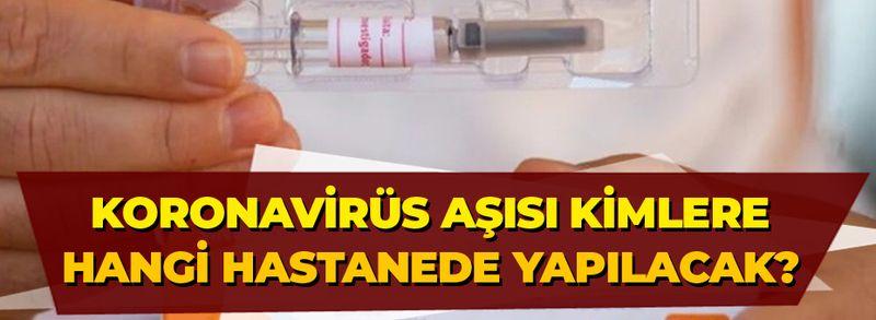 Koronavirüs aşısı kimlere hangi hastanede yapılacak? 81 ile genelge gönderildi