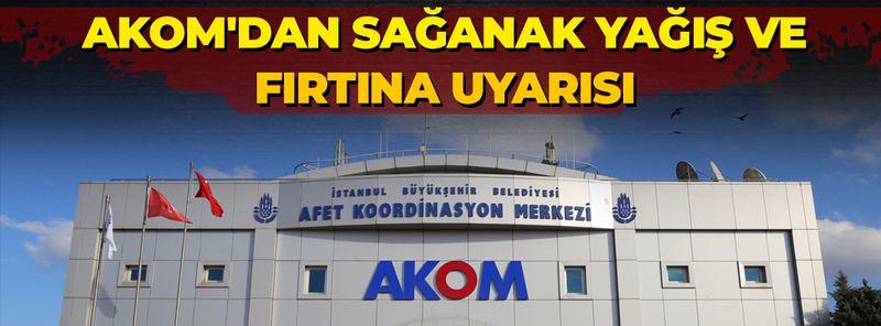 İstanbullular dikkat! AKOM'dan sağanak yağış ve fırtına uyarısı