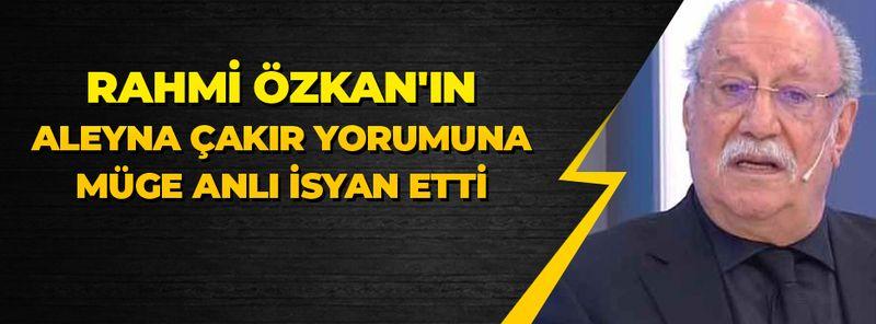 ATV'de Rahmi Özkan'ın Aleyna Çakır yorumuna Müge Anlı isyan etti
