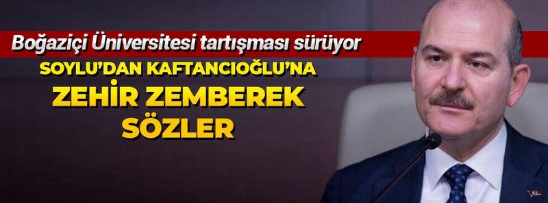 İçişleri Bakanı Soylu'dan Boğaziçi eylemlerine katılan Kaftancıoğlu'na zehir zemberek sözler!