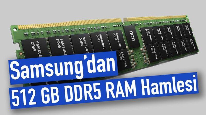 Samsung'dan 512 GB'lık DDR5 RAM Geldi! - Teknoloji