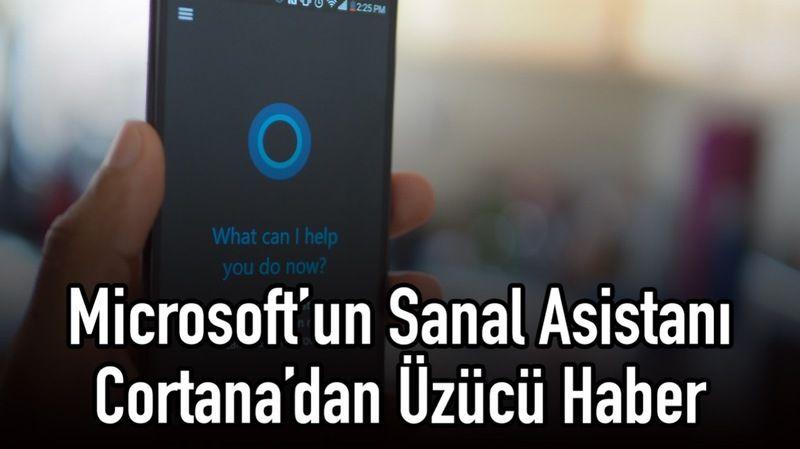 Microsoft'un sanal asistanı Cortana'dan üzücü haber