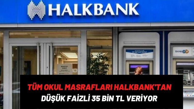 Tüm okul masrafları için Halkbank'tan anında düşük faizli kredi! 35.000 TL acil nakit çekin 3 ay sonra ödemeye başlayın