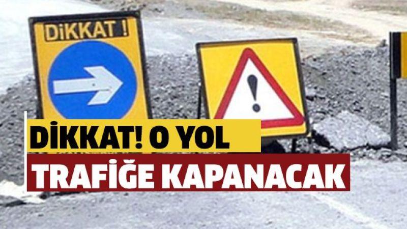 2 yol trafiğe kapatılacak