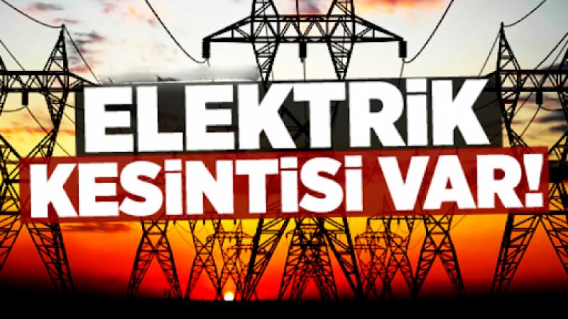 Dikkat! Bugün elektrikler kesilecek