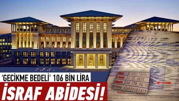 Sarayın elektrik faturasının 'gecikme bedeli' 106 bin lira