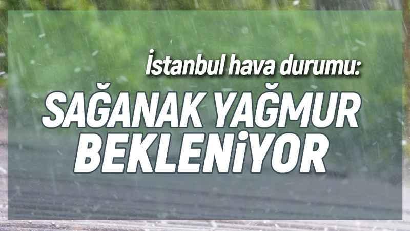 İstanbul hava durumu: Sağanak yağış bekleniyor