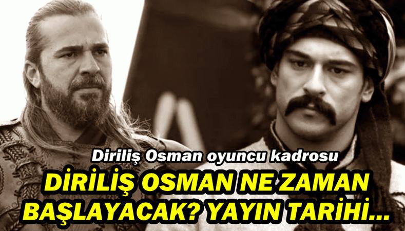 Diriliş Osman ne zaman başlayacak? Diriliş Osman dizisi oyuncu kadrosu