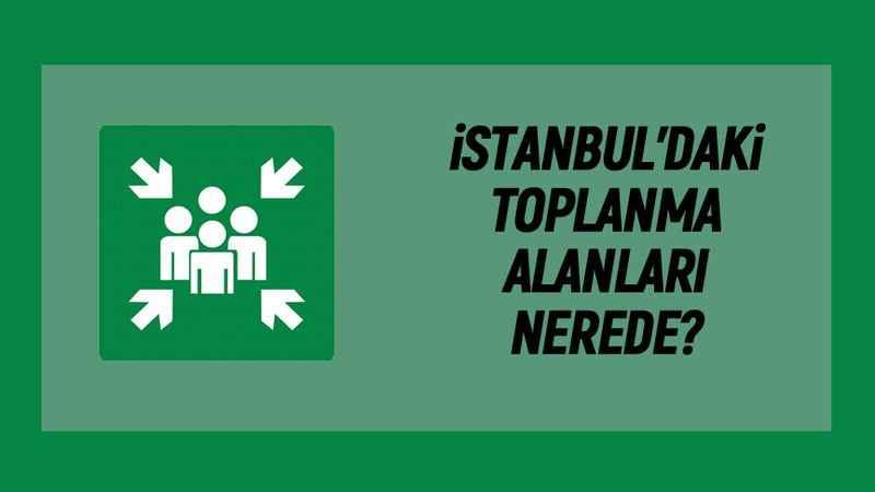 İstanbul'daki acil toplanma alanları: E-devlet sorgulaması