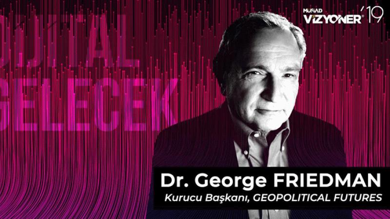 MÜSİAD Vizyoner19 Zirvesi'ne George Friedman katılacak