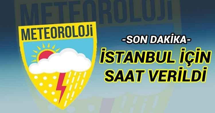 Meteoroloji hava durumu: İstanbul için saat verildi