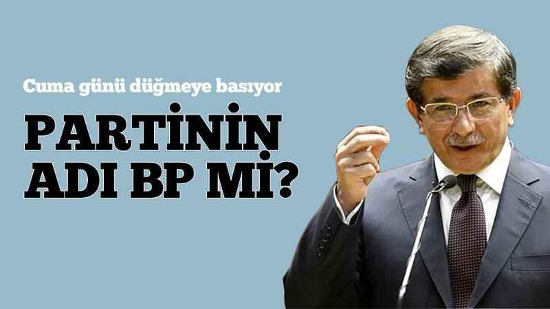 Ahmet Davutoğlu, Perşembe günü parti kararını açıklayacak: Adı BP mi?