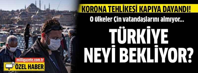 Korona tehlikesi kapıya dayandı! Türkiye neyi bekliyor?
