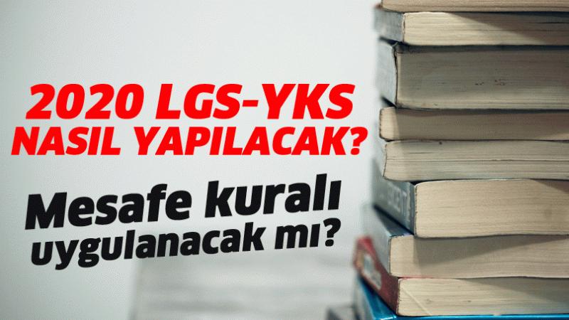 2020 LGS-YKS nasıl yapılacak? Mesafe kuralı uygulanacak mı?