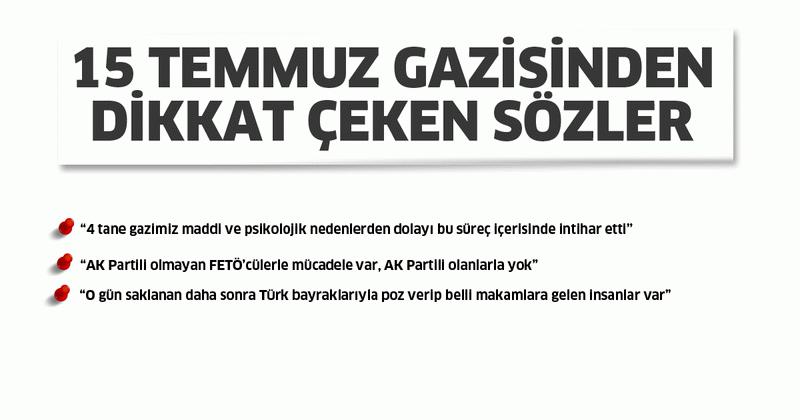 15 Temmuz Gazisi: AK Partili olmayan FETÖ'cülerle mücadele var
