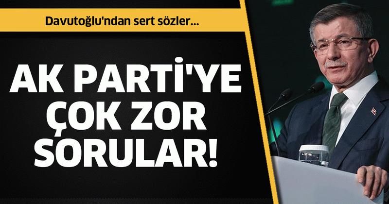 """Ahmet Davutoğlu'ndan AK Parti'ye çok zor sorular! """"Görmüyor musunuz?"""""""