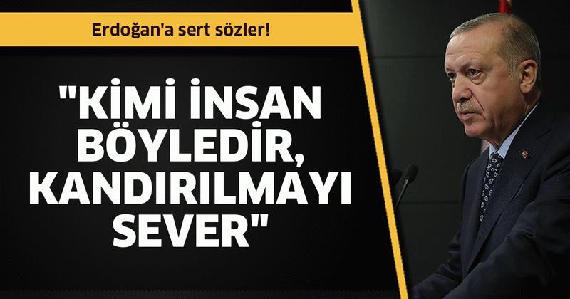 """Erdoğan'a sert sözler! """"Kimi insan böyledir, kandırılmayı sever"""""""