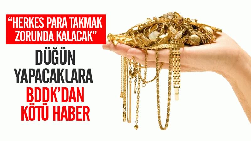 Altın kültürü yok olacak! Düğün yapacaklara BDDK'dan kötü haber!