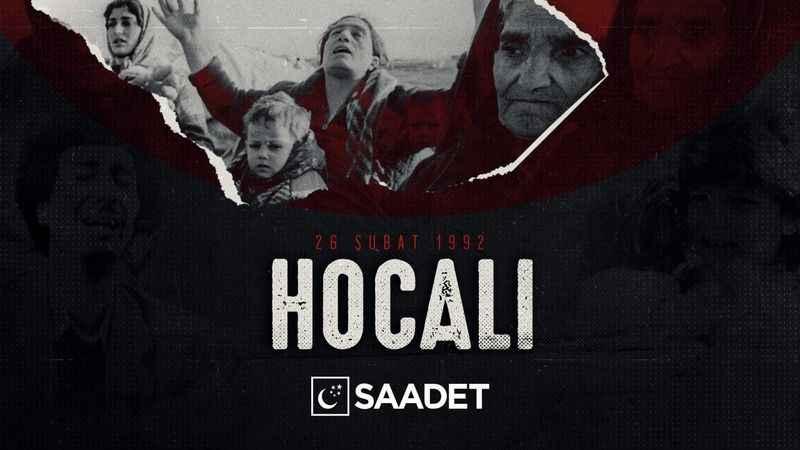 Saadet Partisi'nden Hocalı Katliamı mesajı: Ermeni katliamına tepki