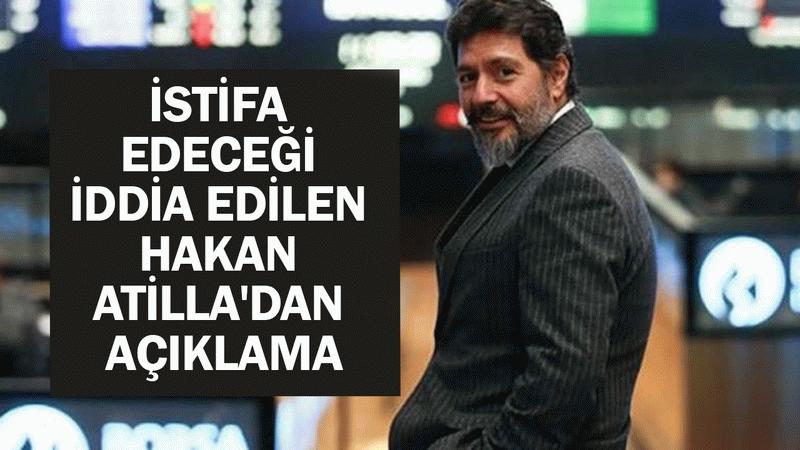 İstifa edeceği iddia edilen Hakan Atilla'dan açıklama