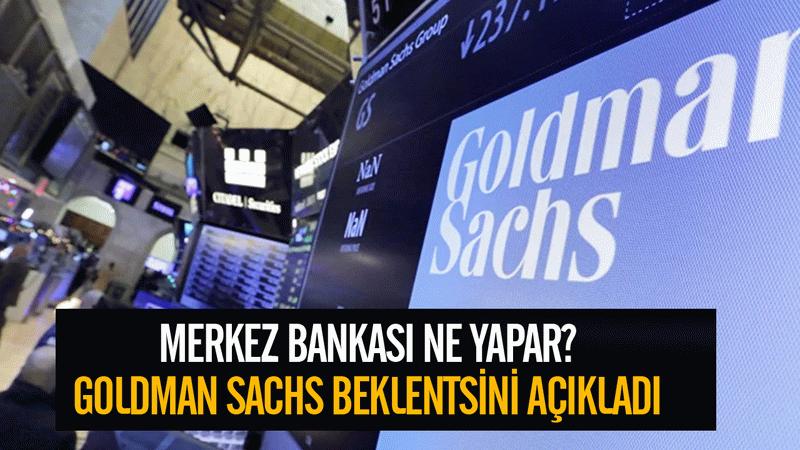 Goldman Sachs TCMB faiz beklentisini açıkladı