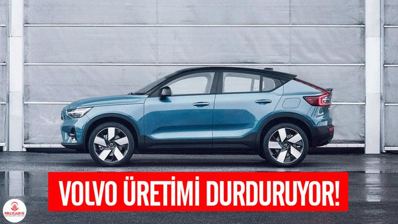 Volvo üretimi durduruyor! İşte nedeni...
