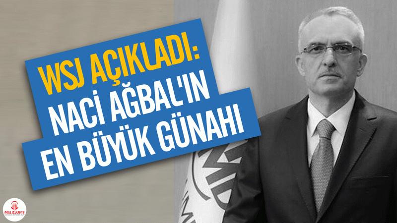 WSJ açıkladı: Naci Ağbal'ın en büyük günahı