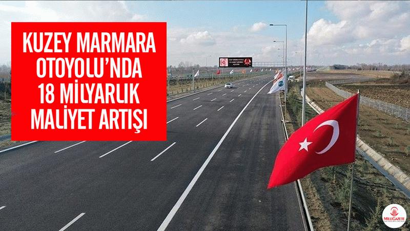 Kuzey Marmara Otoyolu'nda 18 Milyarlık maliyet artışı