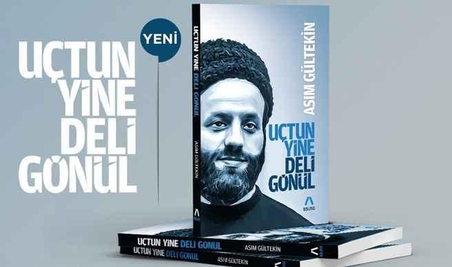 """Merhum Asım Gültekin'in """"Uçtun Yine Deli Gönül"""" kitabı çıktı"""