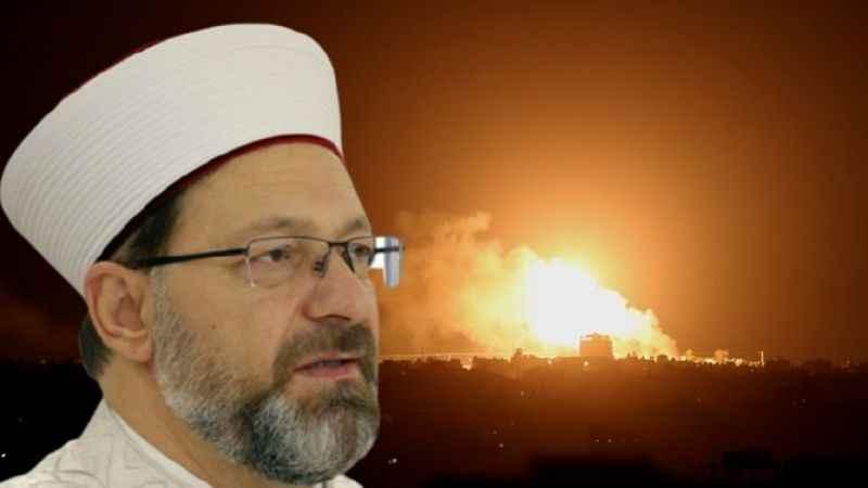 Diyanet İşleri Başkanı Ali Erbaş'tan İsrail'in Gazze saldırısına tepki
