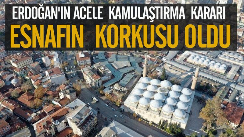 Erdoğan'ın acele kamulaştırma kararı esnafın korkusu oldu