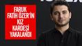 Faruk Fatih Özer'in kız kardeşi yakalandı