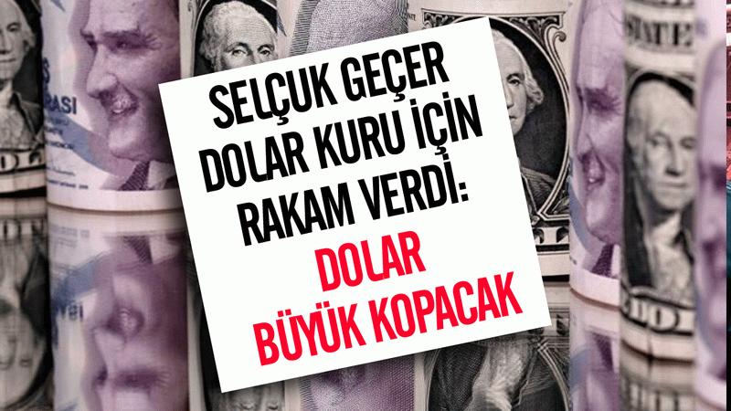 Selçuk Geçer dolar kuru için rakam verdi: Dolar büyük kopacak