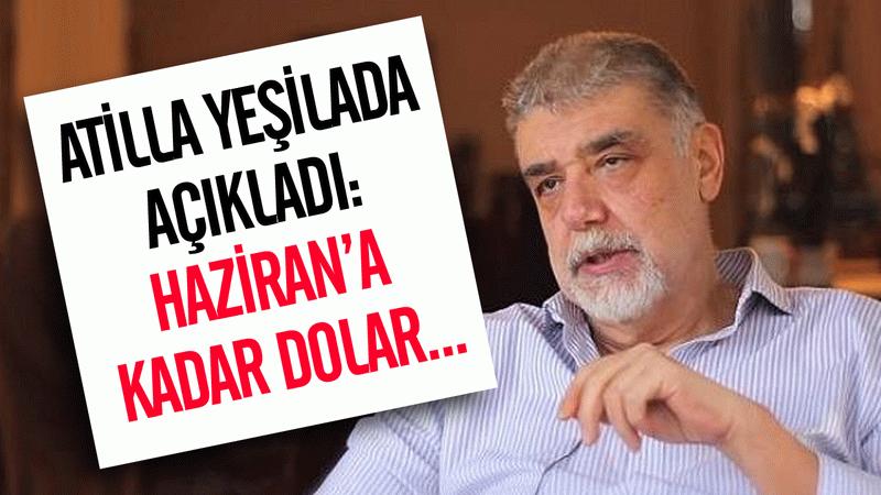 Atilla Yeşilada dolar beklentisini açıkladı: Haziran'a kadar dolar...