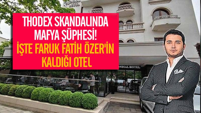 Thodex skandalında mafya şüphesi! İşte Fatih Özer'in kaldığı otel