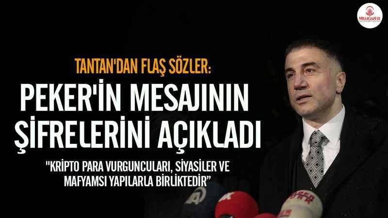 Tantan'dan flaş sözler: Sedat Peker'in mesajının şifrelerini açıkladı