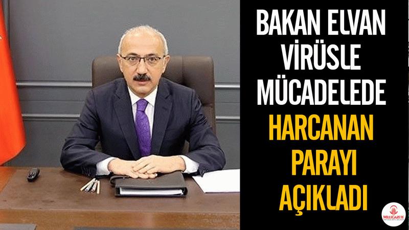 Bakan Elvan virüsle mücadelede harcanan parayı açıkladı