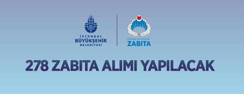İstanbul Büyükşehir Belediye Başkanlığı 278 zabıta memuru alacak