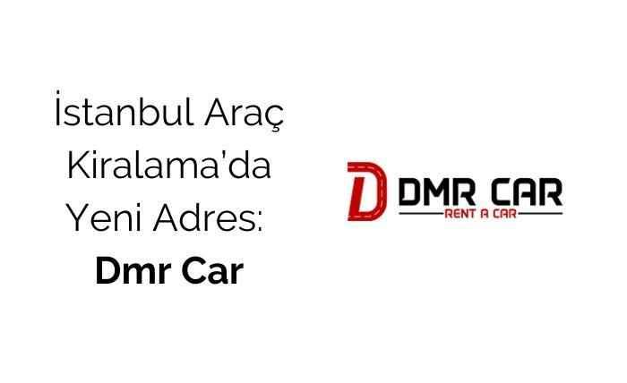 İstanbul Araç Kiralama'da Yeni Adres: Dmr Car