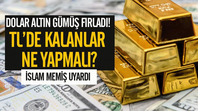 Dolar altın gümüş fırladı! TL'de yakalananları İslam Memiş uyardı