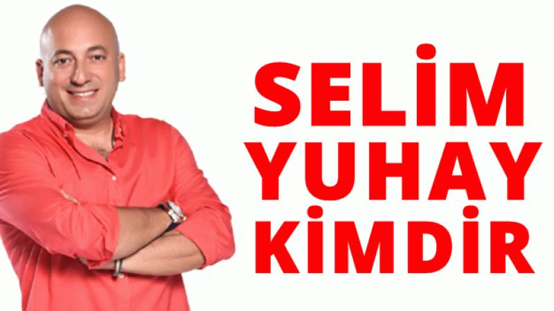 Selim Yuhay kimdir aslen nereli kaç yaşında?