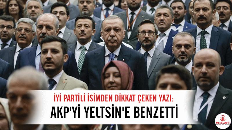 İYİ Partili isimden dikkat çeken yazı: AKP'yi Yeltsin'e benzetti