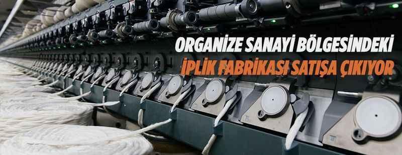 Gaziantep OSB'deki iplik fabrikası satışa çıkarıldı